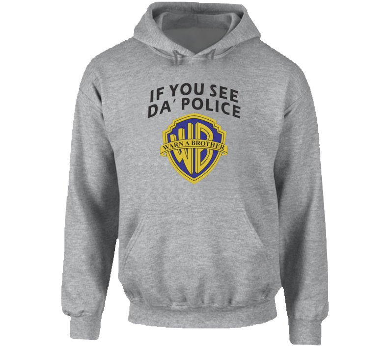 If You See Da Police Warn A Brother Funny Parody Hoodie Tee Shirt
