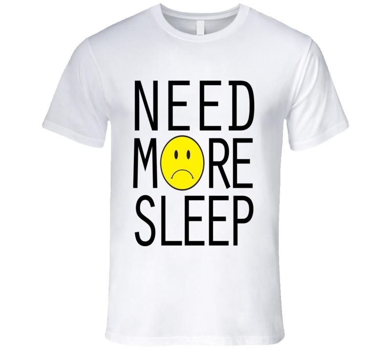 Need More Sleep Sad Face Fun Graphic Tee Shirt