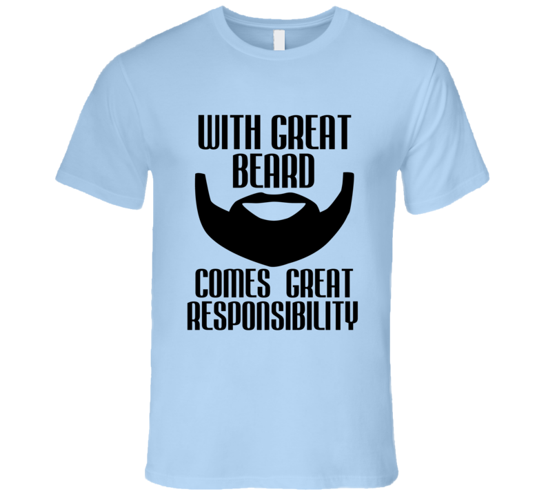 With Great Beard Comes Great Responsibility Funny Mens Tee Shirt