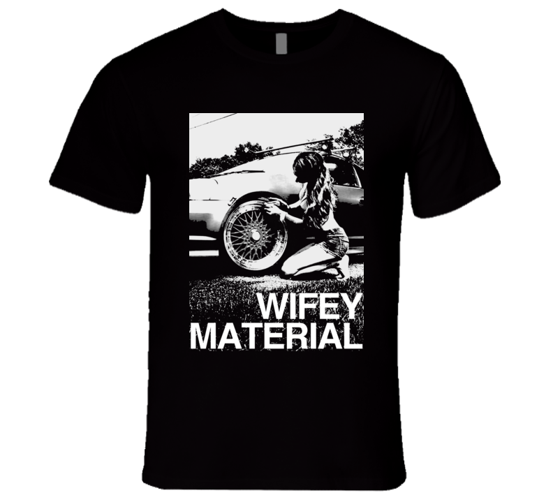 Wifey Material Sexy Car Girl Funny Graphic Tee Shirt