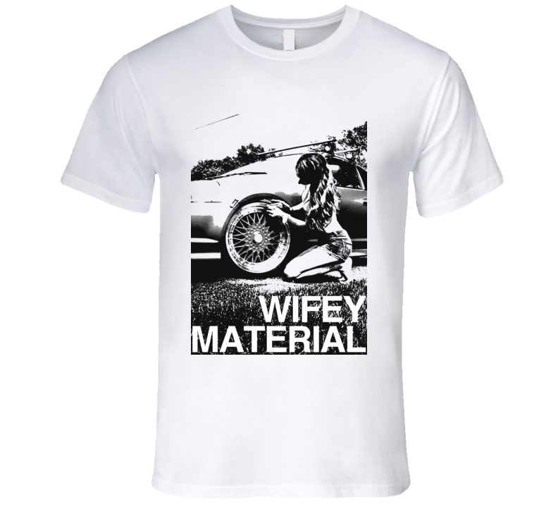Wifey Material Sexy Car Girl Wife Fun Graphic Tee Shirt
