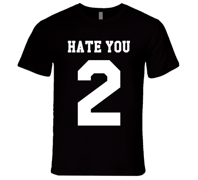 Hate You 2 Jersey Style Funny Graphic T Shirt PRINT ON BACK
