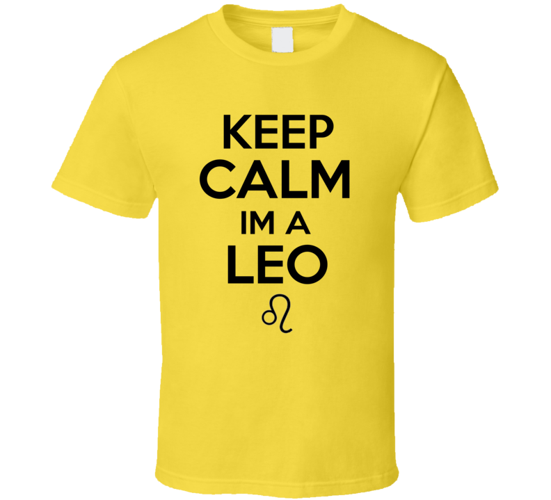 Keep Calm Im A Leo Parody Zodiac Astrology Sign Symbol T Shirt