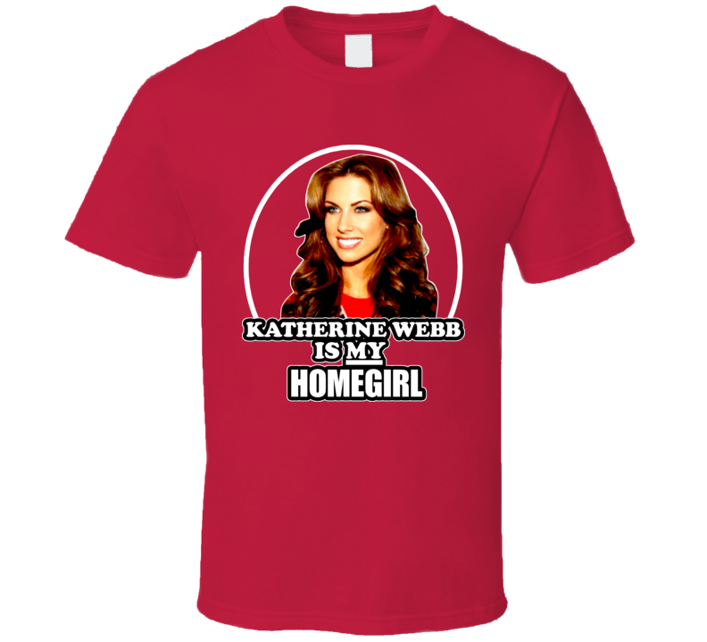 Alabama Katherine Webb Is My Homegirl Home Girl Aj Mccarron T Shirt