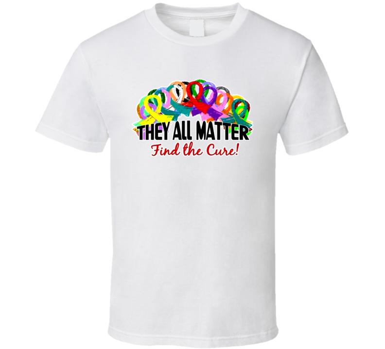 They All Matter Find A Cure Cancer Awareness Ribbon T Shirt