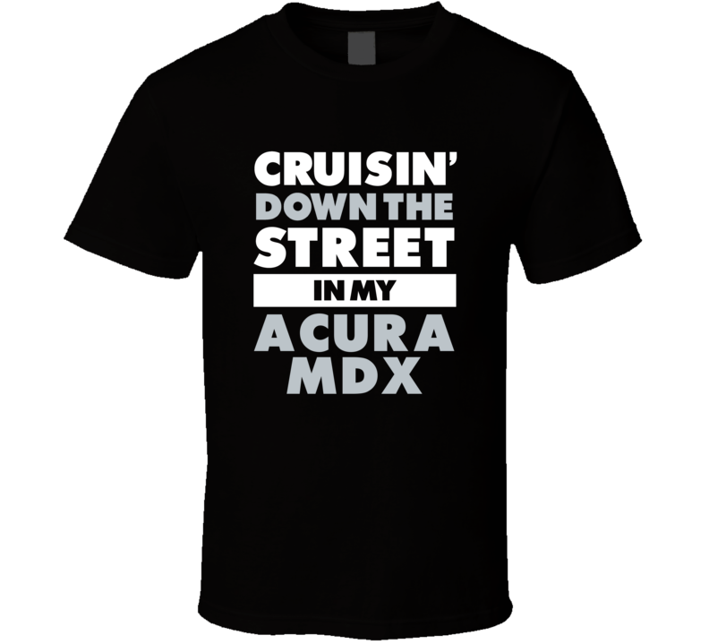 Cruisin Down The Street In My Acura Mdx Straight Outta Compton Parody Car T Shirt