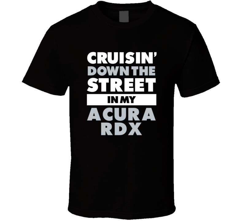 Cruisin Down The Street In My Acura Rdx Straight Outta Compton Parody Car T Shirt