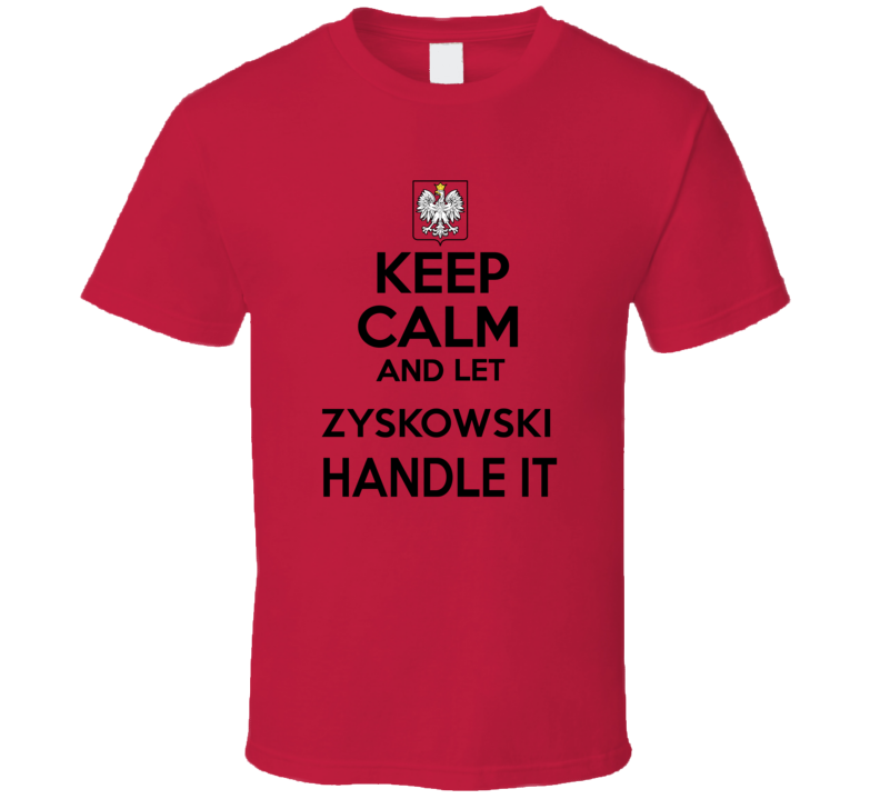 Keep Calm and Let Zyskowski Handle it Polish Coat of Arms T Shirt