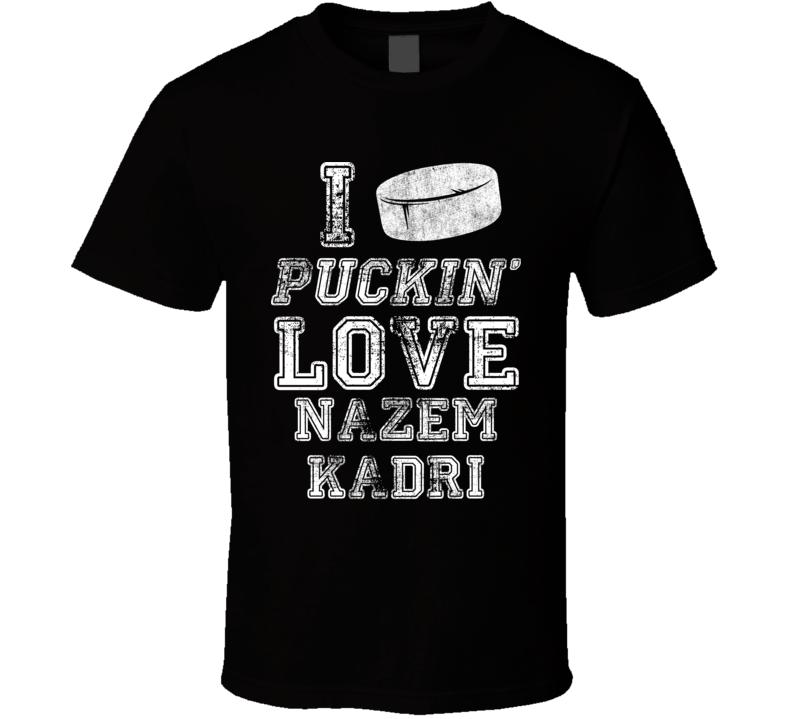 I Puckin Love Nazem Kadri Toronto Hockey Team Fan T Shirt