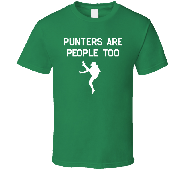 Punters Are People Too To Funny Football Pass Kick T Shirt