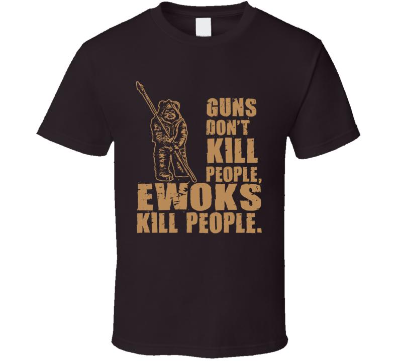 Guns Dont Kill People Ewoks Kill People Funny Star Wars T Shirt