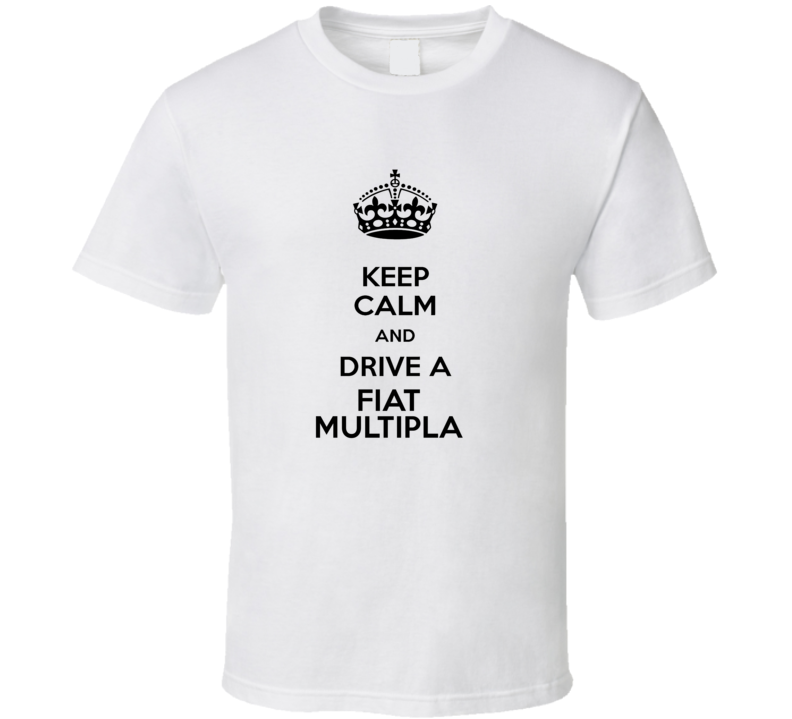 Keep Calm and Drive a Fiat Multipla T-shirt
