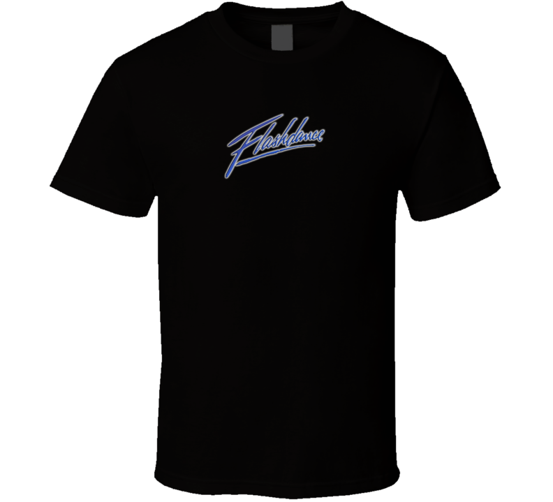 Flashdance Movie Fan T Shirt