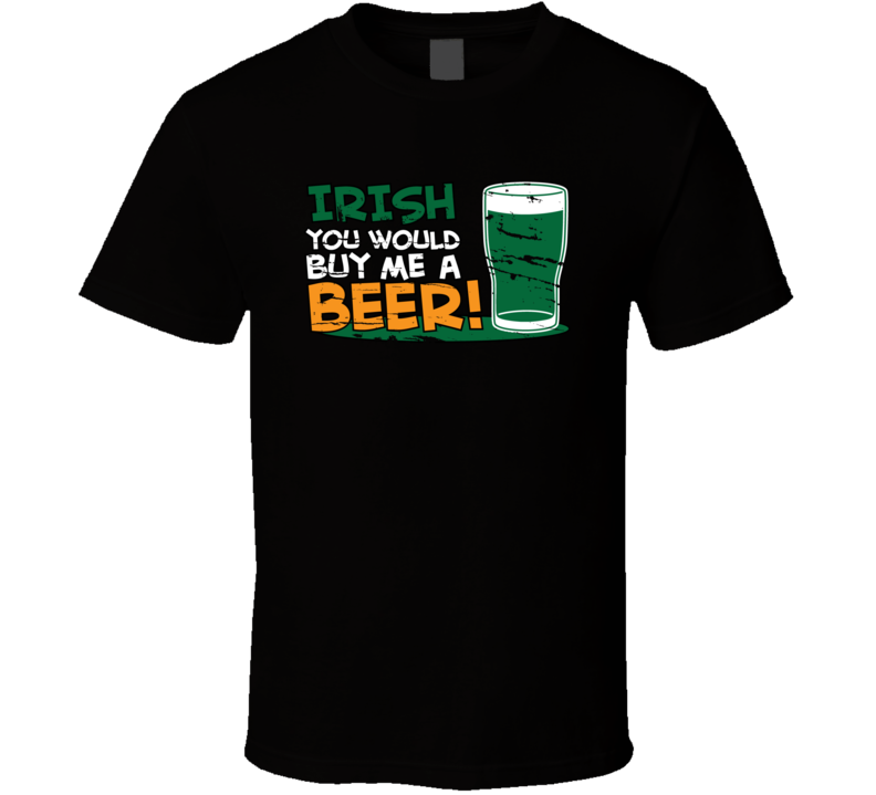 Irish You Would Buy Me A Beer St. Patrick's Day Holiday Fan T Shirt