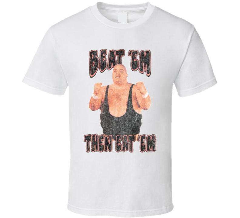 Beat Em Then Eat Em King Kong Bundy Wrestling Fan T Shirt