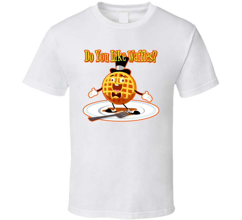 Do You Like Waffles Funny Lyrics T Shirt