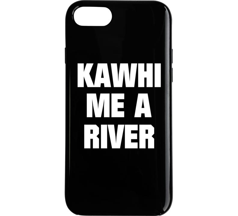 Kawhi Me A River Kawhi Leonard Toronto Basketball Sports T Shirt T Shirt Phone Case