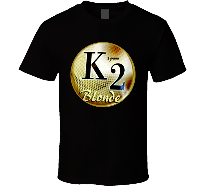 K2 Blond Drugs Marijuana Weed Pot Chronic Stoner T Shirt