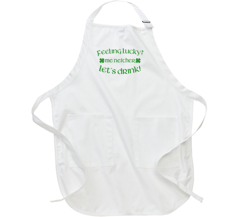 Feeling Lucky? Me Neither Let Drink St Patricks Day Apron