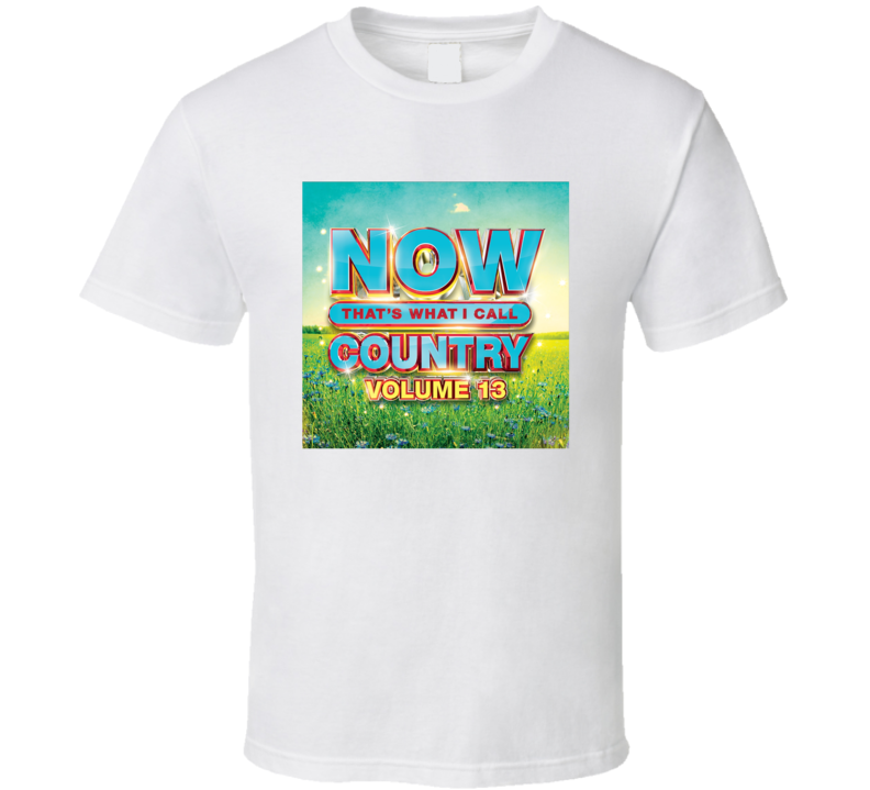 Now That's What I Call Country Volume 13 Top Country Album Music Lovers T Shirt