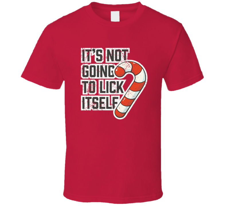 It's Not Going To Lick Itself Funny Christmas T Shirt