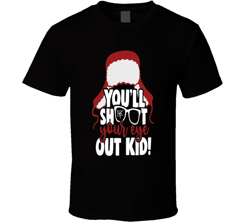 You'll Shoot Your Eye Out Kid Funny Christmas Movie Quote T Shirt
