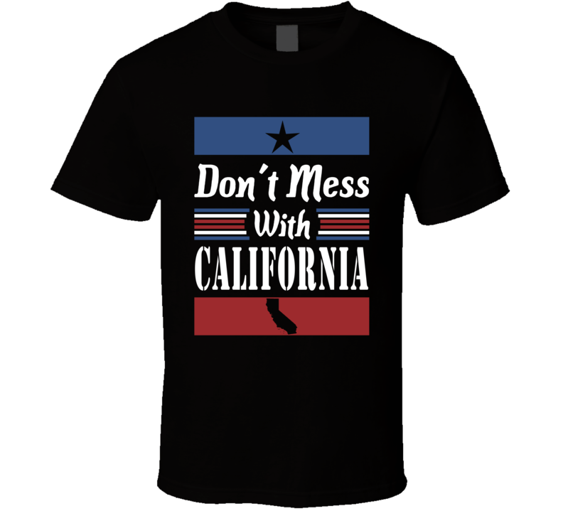 Don't Mess With California State Pride T Shirt