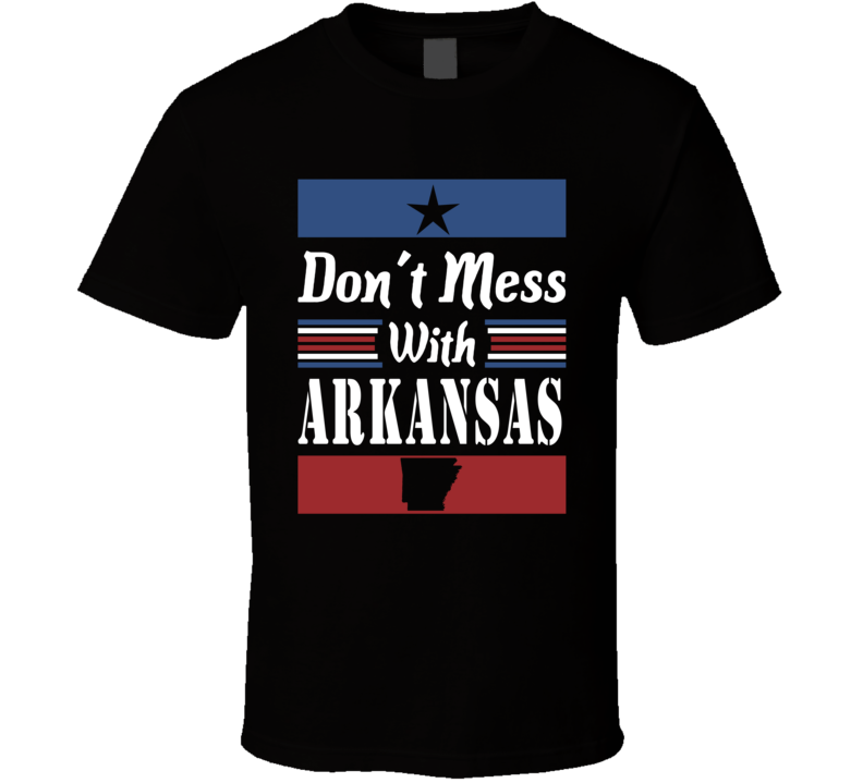 Don't Mess With Arkansas State Pride T Shirt