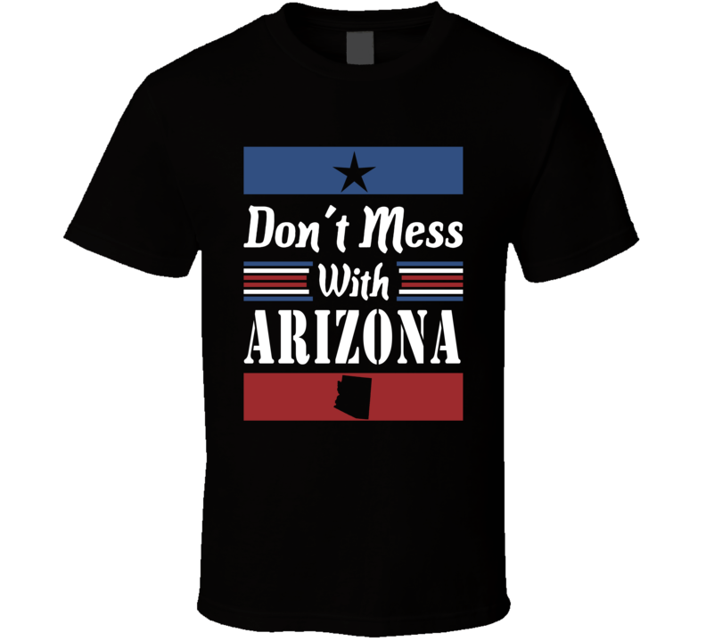Don't Mess With Arizona State Pride T Shirt
