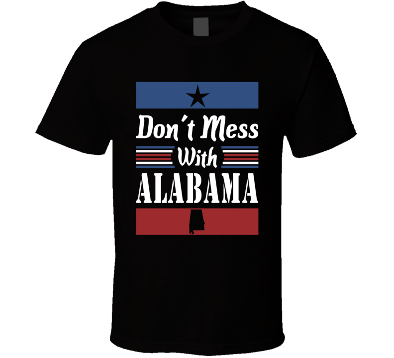 Don't Mess With Alabama State Pride T Shirt