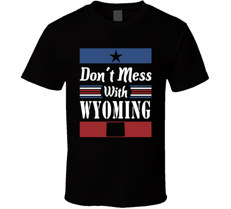 Don't Mess With Wyoming State Pride T Shirt
