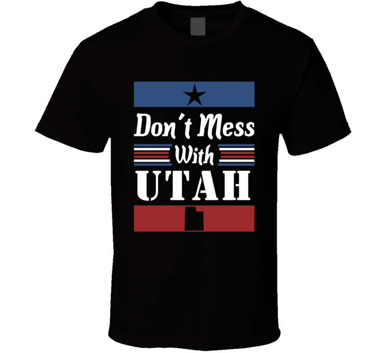 Don't Mess With Utah State Pride T Shirt