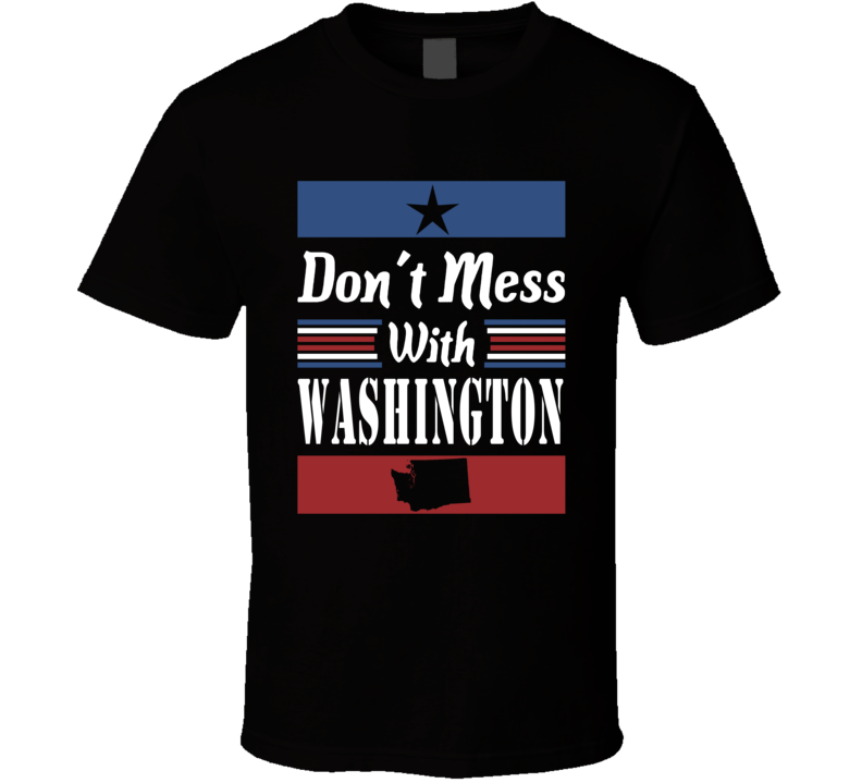 Don't Mess With Washington State Pride T Shirt