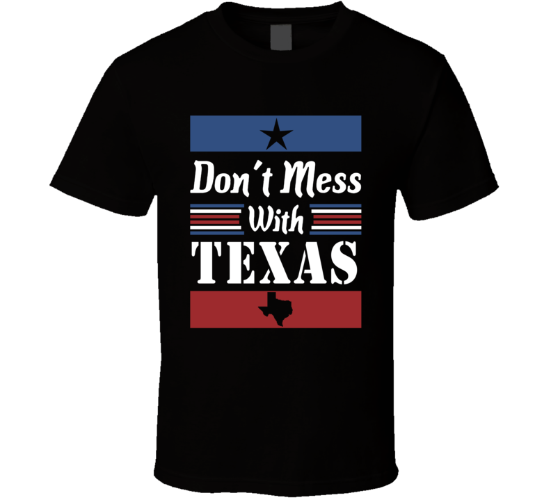 Don't Mess With Texas State Pride T Shirt