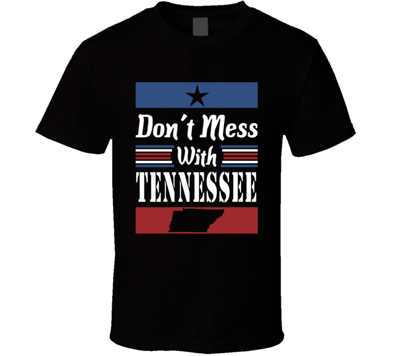 Don't Mess With Tennessee State Pride T Shirt