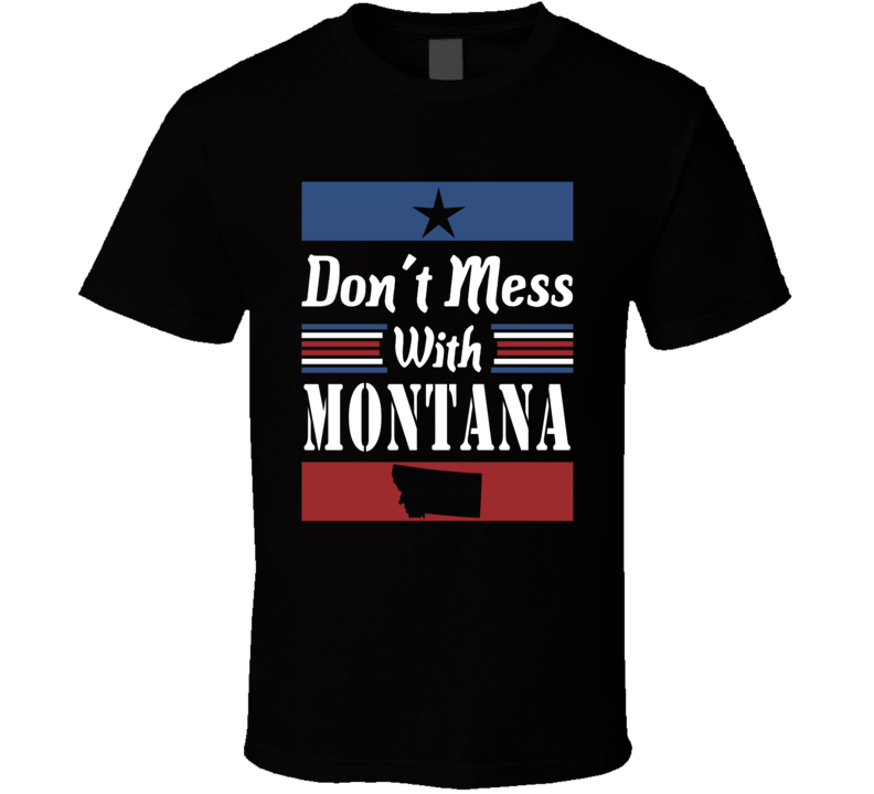 Don't Mess With Montana State Pride T Shirt