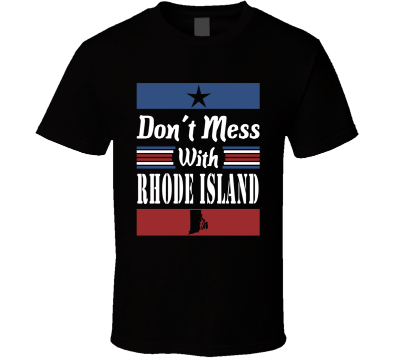 Don't Mess With Rhode Island State Pride T Shirt