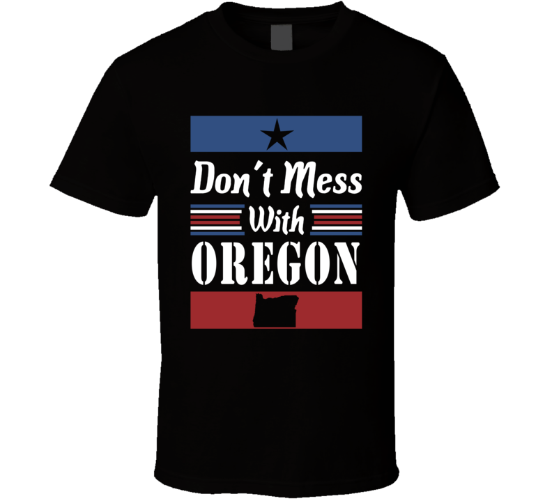 Don't Mess With Oregon State Pride T Shirt