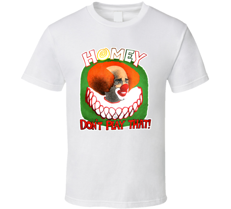 Homey Dont Play That Funny Clown In Living Color Colour T Shirt