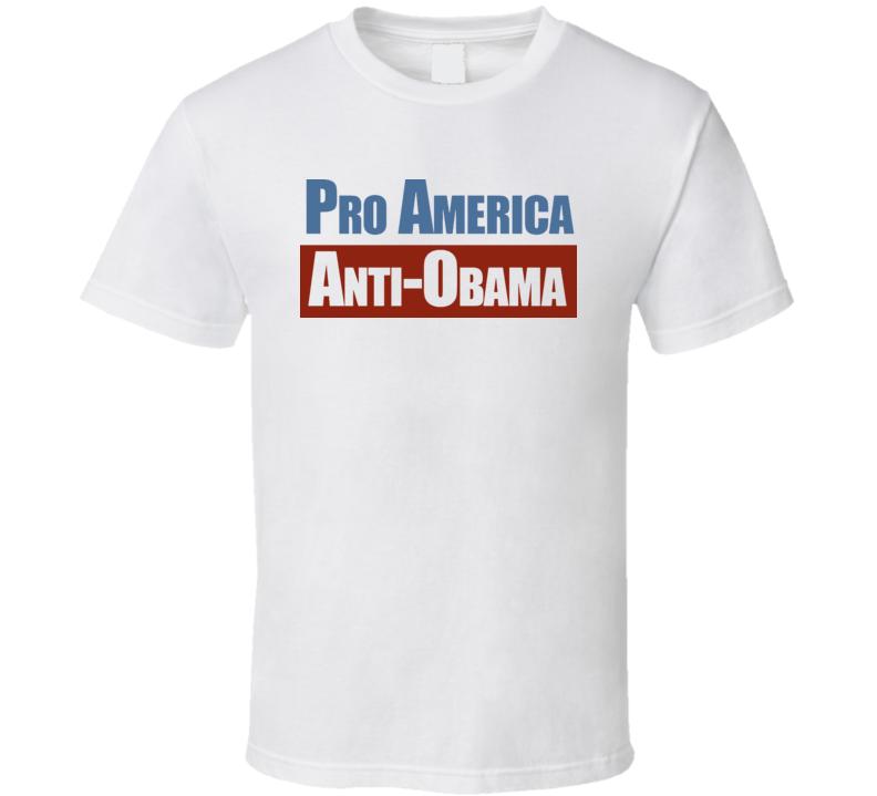 Pro America Anti Barack Obama Politics Republican Democrat T Shirt