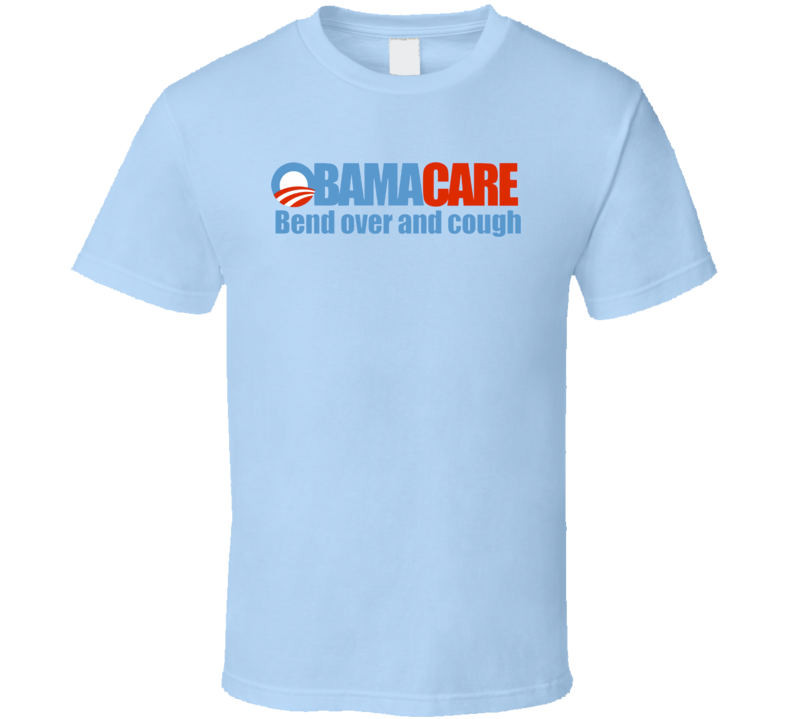 Obama Care Barack USA America Anti Bend Over And Cough T Shirt