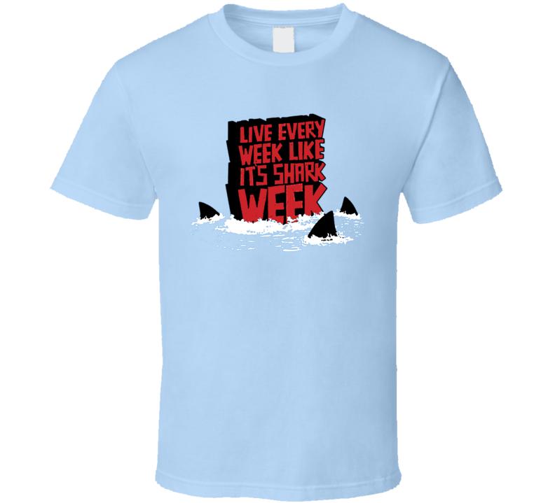 Live Every Week Like Its Shark Week Great White Hammerhead T Shirt