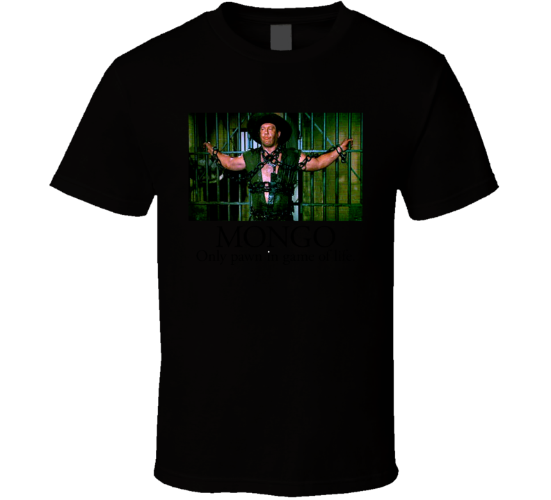 Mongo Only Pawn In Game Of Life Alex Karras Blazing Saddles T Shirt