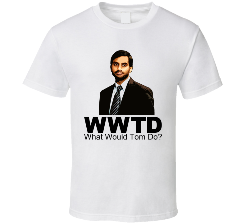 What Would Tom Do Parks And Recreation T Shirt