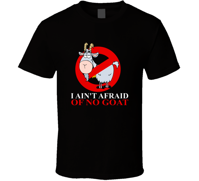 I aint afraid of no goat Chicago Cubs North Side T- Shirt
