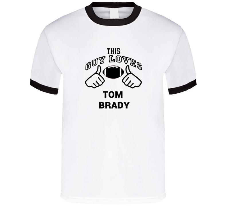 This Guy Loves Tom Brady New England Football Fan Sports T Shirts T Shirt