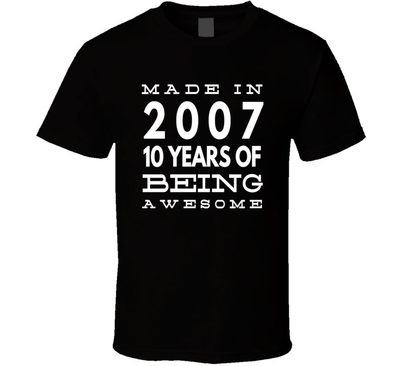Made in 2007 10 Years of being awesome t shirt