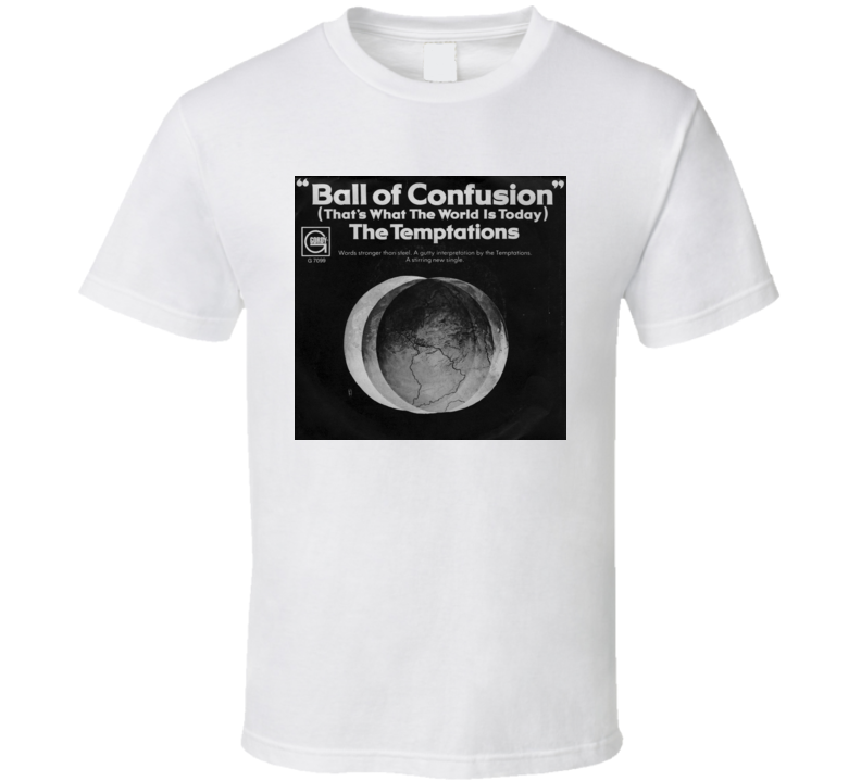 Temptations	Ball Of Confusion That's What The World Is Today T Shirt