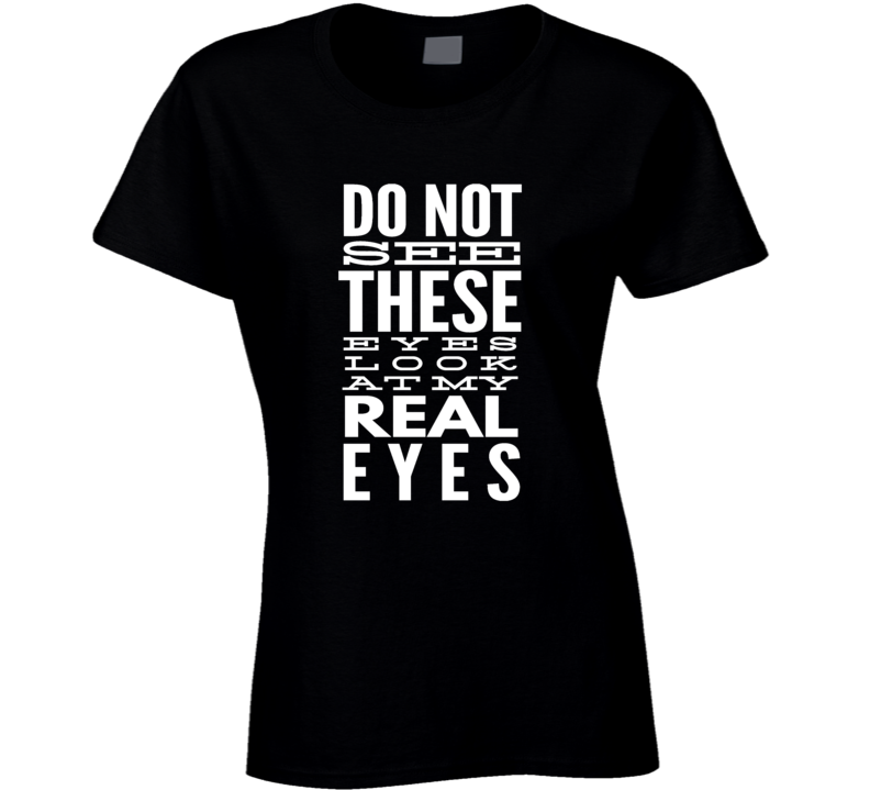 sexy eyes chest beautiful sarcastic funny cool t-shirt