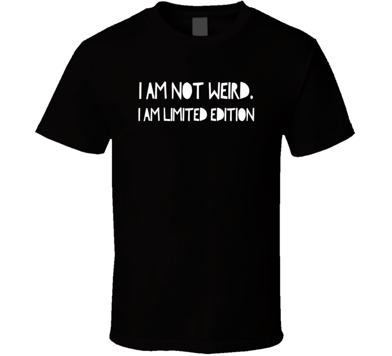 Not weird limited edition funny cool t-shirt